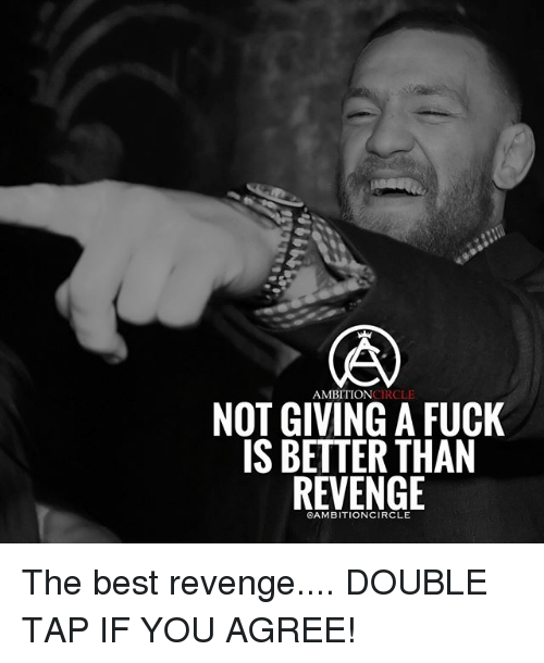 Memes, Revenge, and Best: AMBITIONCIRCLE  NOT GIVING A FUCK  IS BETTER THAN  REVENGE  CAMBITIONCIRCLE The best revenge.... DOUBLE TAP IF YOU AGREE!