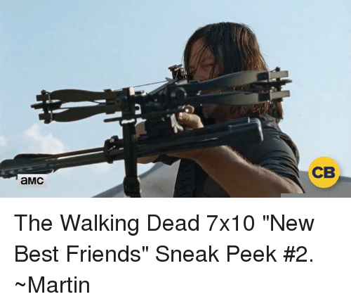 "Friends, Martin, and Memes: aMC  CIB The Walking Dead 7x10 ""New Best Friends"" Sneak Peek #2. ~Martin"