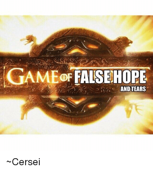 Memes, 🤖, and Ame: AME FALSE HOPE  AND TEARS ~Cersei
