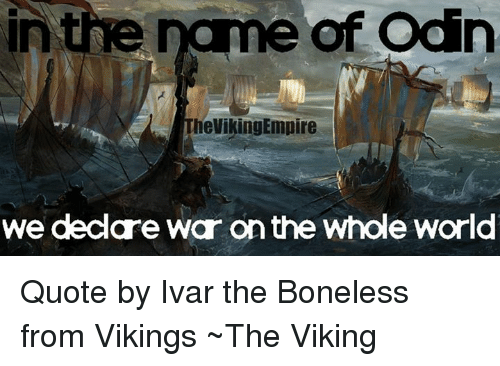 Ame Of Odin Of HeVikingEmpire We Declare War Onthe Whole World Quote New Vikings Quote Images