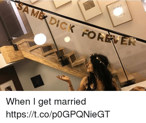 Memes, 🤖, and For: AMEDICK FOR When I get married https://t.co/p0GPQNieGT
