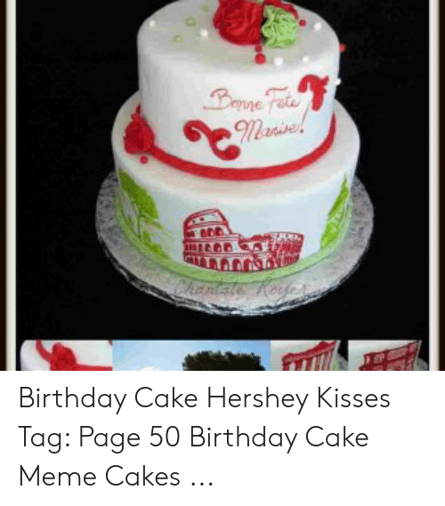 Birthday Meme And Cake Amehe Nde Hershey Kisses Tag Page