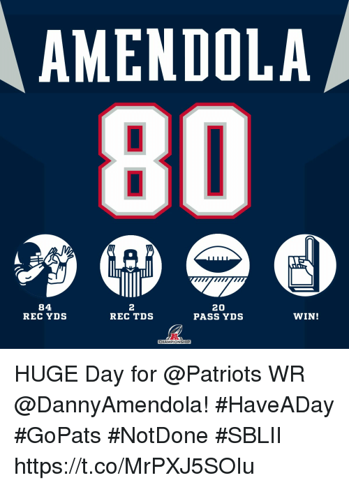 Memes, Patriotic, and 🤖: AMENDOLA  80  84  REC YDS  2  REC TDS  20  PASS YDS  WIN!  CHAMPIONSHIP HUGE Day for @Patriots WR @DannyAmendola! #HaveADay #GoPats #NotDone #SBLII https://t.co/MrPXJ5SOIu