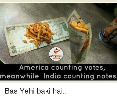 India, Indianpeoplefacebook, and Baki: America counting votes,  meanwhile India counting notes Bas Yehi baki hai...