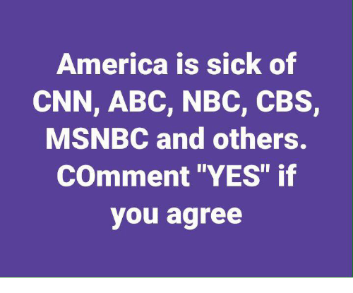 "Abc, America, and cnn.com: America is sick of  CNN, ABC, NBC, CBS,  MSNBC and others.  COmment ""YES"" if  you agree"