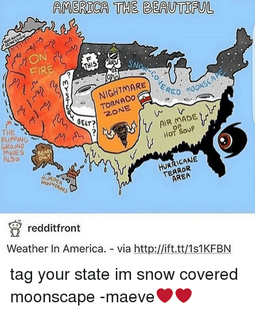 Memes, Reddit, and Covers: AMERICA THE BEAUTTFUL  SN  THIS  FIRE  RED MOONS  TORNADO  inAD  OELT?  HOT SOUP  FLIPPING  GROUND  OVES  HURRICANE  AREA  muRo  D  reddit front  Weather In America  via http://ift.tt/1s1KFBN tag your state im snow covered moonscape -maeve❤❤