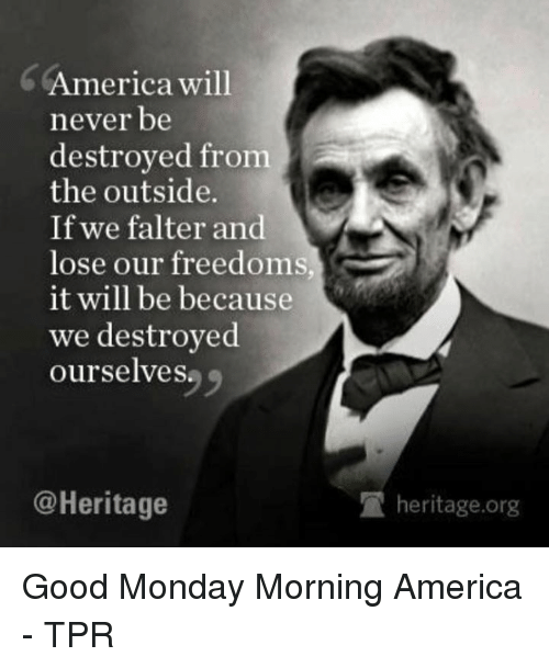 america will never be destroyed from the outside if we 14313370 ✅ 25 best memes about good monday morning good monday morning,Good Monday Morning Meme