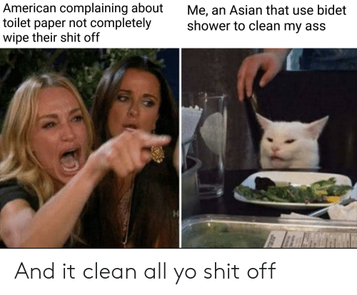 American Complaining About Toilet Paper Not Completely Wipe Their Shit Off Me An Asian That Use Bidet Shower To Clean My Ass And It Clean All Yo Shit Off Asian Meme