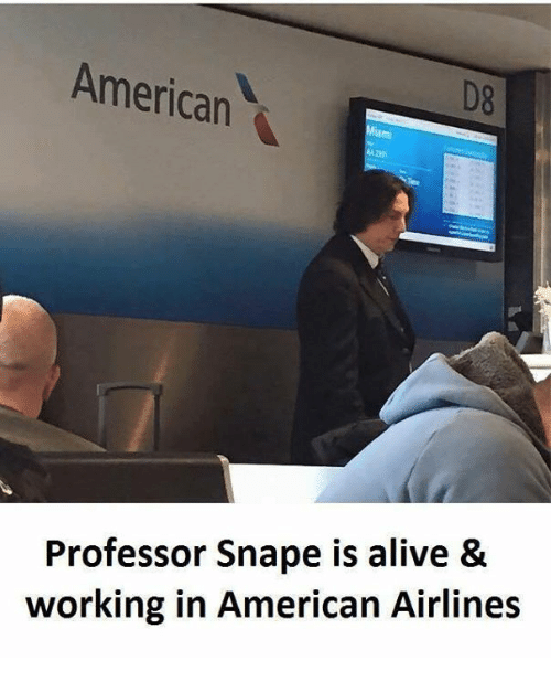 Alive, Memes, and American: American  D8  Professor Snape is alive &  working in American Airlines