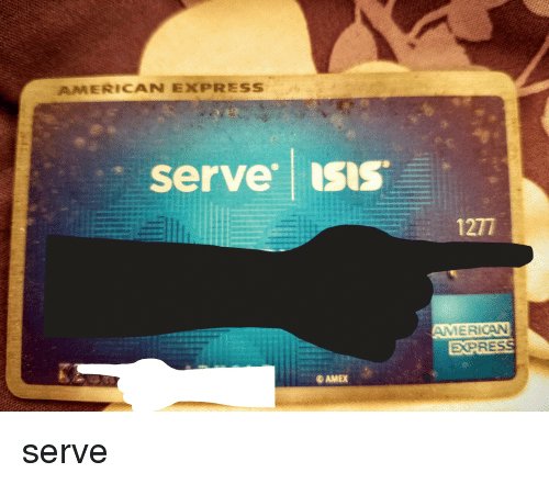 American Express Near Me >> American Express Serve Isis Amex American Serve Funny Meme On Me Me
