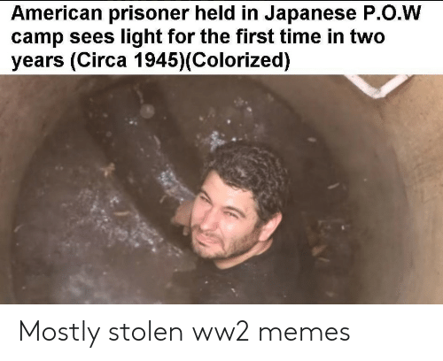 Memes, American, and Time: American prisoner held in Japanese P.O.W  camp sees light for the first time in two  years (Circa 1945)(Colorized) Mostly stolen ww2 memes