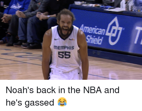 Nba, American, and Back: American  Shield  MEMPHIS Noah's back in the NBA and he's gassed 😂