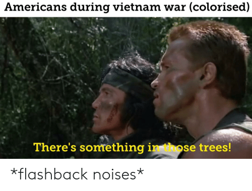 Americans During Vietnam War Colorised There S Something In Those Trees Flashback Noises Trees Meme On Me Me
