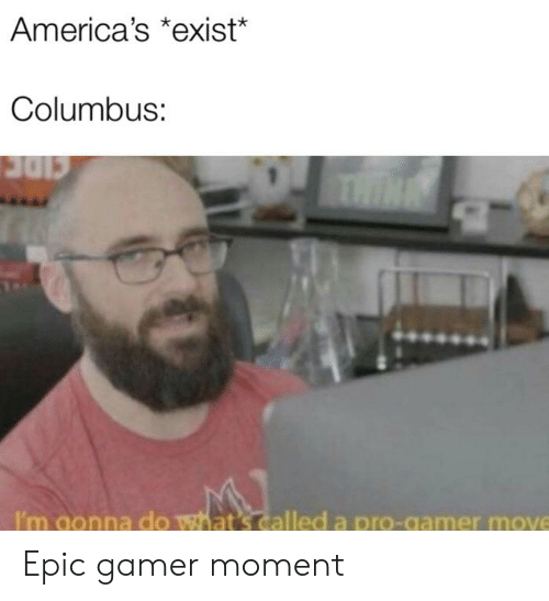 America's *Exist* Columbus THINE I'm Gonna Do What's Called