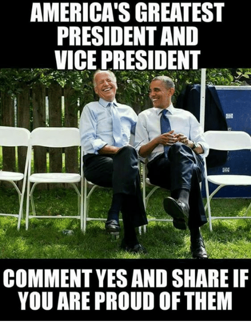 Proud, Vice, and Yes: AMERICA'S GREATEST  PRESIDENT AND  VICE PRESIDENT  id  COMMENT YES AND SHARE IF  YOU ARE PROUD OF THEM