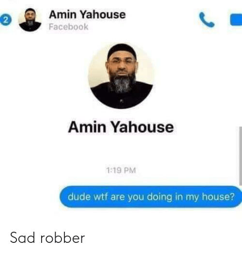 Dude, Facebook, and My House: Amin Yahouse  Facebook  2  Amin Yahouse  1:19 PM  dude wtf are you doing in my house? Sad robber