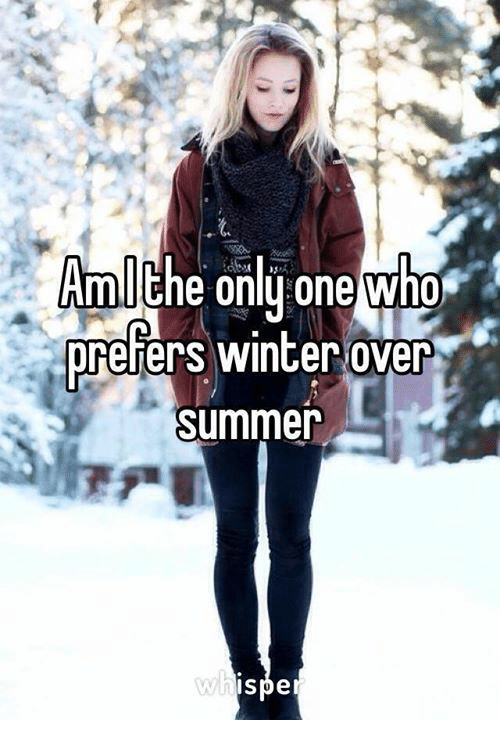 Memes, Winter, and Summer: Aml  the onlu one who  refers winter over  Summer  IS pe
