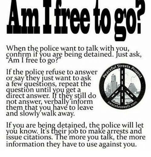 are you detaining me or am i free to go