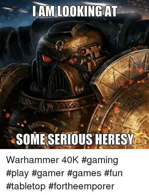 amlookingat some serious heresy warhammer 40k gaming play gamer games 10653130 ✅ 25 best memes about heresy warhammer heresy warhammer memes