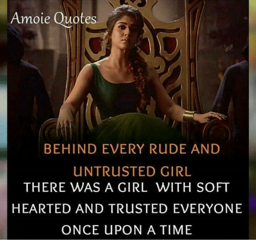 Amoie Quotes BEHIND EVERY RUDE AND UNTRUSTED GIRL THERE WAS a GIRL