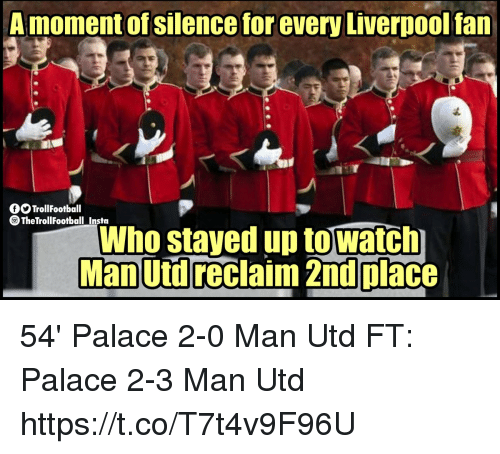 Memes, Liverpool F.C., and Watch: Amoment of silence for every Liverpool fan  fOTrollFootball  TheTrollFootball Insta  Who stayed up to watch  Man Utd reclaim 2nd place 54' Palace 2-0 Man Utd FT: Palace 2-3 Man Utd https://t.co/T7t4v9F96U
