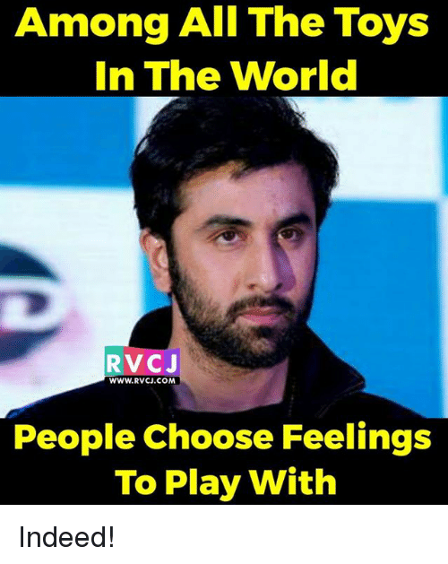 Memes, Indeed, and Toys: Among All The Toys  In The World  V CJ  WWW.RVCJ. COM  People Choose Feelings  To Play With Indeed!
