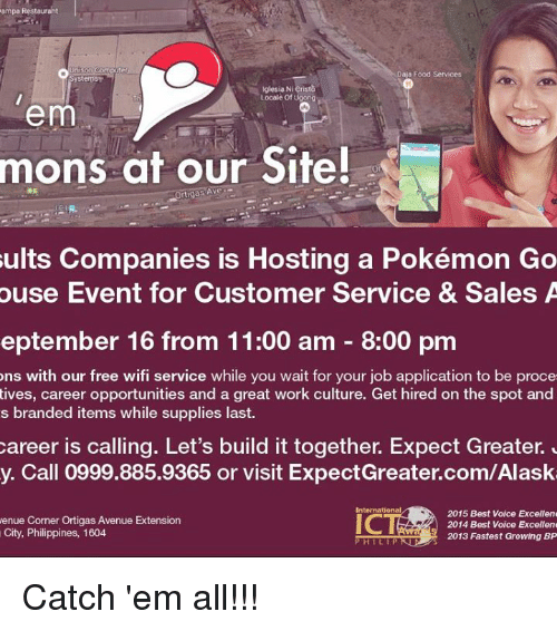Home Market Barrel Room Trophy Room ◀ Share Related ▶ Food Pokemon Work Avenue Best Citi Free Jobs Opportunity Philippines Restaurant Restaurants next collect meme → Embed it next → ampa Restaurant Unison C Daja Food Services iglesia Nieristo Locale of Ugong em mons at our Site! sults Companies is Hosting a Pokémon Go ouse Event for Customer Service & Sales A eptember 16 from 1100 am 800 pm ons with our free wifi service while you wait for your job application to be proce tives career opportunities and a great work culture Get hired on the spot and s branded items while supplies last career is calling Let's build it together Expect Greater y Call 09998859365 or visit ExpectGreatercomAlask nal 2015 Best Voice Excellen enue Corner Ortigas Avenue Extension 2014 Best Voice Excellenc City Philippines 1604 2013 Fastest Growing BP P H I L 1 P Catch 'em all!!! Meme Food Pokemon Work Avenue Best Citi Free Jobs Opportunity Philippines Restaurant Restaurants Voice Wifi filipino (Language) Waiting... PUP Pokemon GO job brand company sites ems career opportunities expected expecting greatness pokemons customization comming ons yours extensive career hire fastest best voice great work Food Service Supplies Job Application Corner Y Call Jobbing Ÿ'¯ Wifie Proce Ÿ˜' Iglesias Wify Jobbed Philippine Free Wifi Unisonic Food Food Pokemon Pokemon Work Work Avenue Avenue Best Best Citi Citi Free Free Jobs Jobs Opportunity Opportunity Philippines Philippines Restaurant Restaurant Restaurants Restaurants Voice Voice Wifi Wifi filipino (Language) filipino (Language) Waiting... Waiting... PUP PUP Pokemon GO Pokemon GO job job brand brand company company sites sites ems ems career opportunities career opportunities expected expected expecting expecting greatness greatness pokemons pokemons customization customization comming comming ons ons yours yours extensive extensive career career hire hire fastest fastest best voice best voice None None Food Service Food Service Supplies Supplies Job App