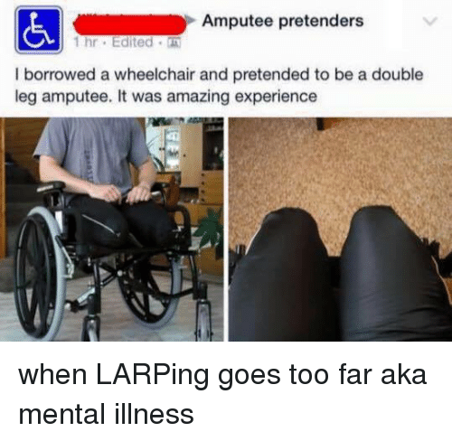 amputee pretenders thr edited i borrowed a wheelchair and pretended 3029497 ✅ 25 best memes about leg amputee leg amputee memes,Funny Amputee Memes