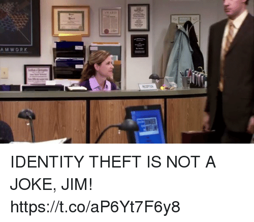 Relatable, Identity Theft, and Identity: AMWORK IDENTITY THEFT IS NOT A JOKE, JIM! https://t.co/aP6Yt7F6y8