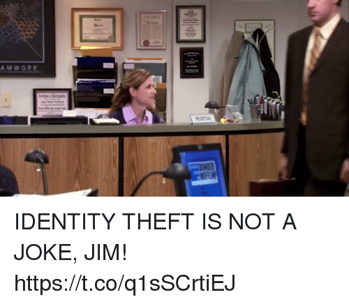 Funny, Identity Theft, and Identity: AMWORK IDENTITY THEFT IS NOT A JOKE, JIM! https://t.co/q1sSCrtiEJ