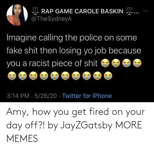Dank, Memes, and Target: Amy, how you get fired on your day off?! by JayZGatsby MORE MEMES