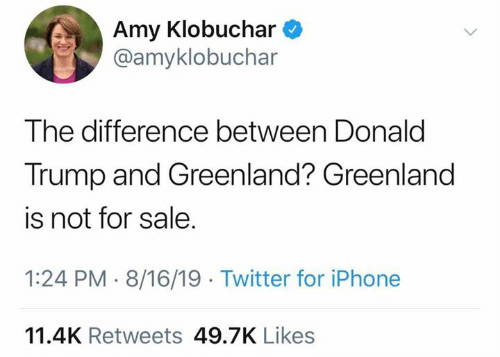 Donald Trump, Iphone, and Memes: Amy Klobuchar  @amyklobuchar  The difference between Donald  Trump and Greenland? Greenland  is not for sale.  1:24 PM 8/16/19 Twitter for iPhone  11.4K Retweets 49.7K Likes
