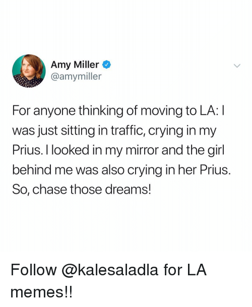 Crying, Memes, and Traffic: Amy Miller  @amymiller  For anyone thinking of moving to LA: I  was just sitting in traffic, crying in my  Prius. I looked in my mirror and the girl  behind me was also crying in her Prius  So, chase those dreams! Follow @kalesaladla for LA memes!!