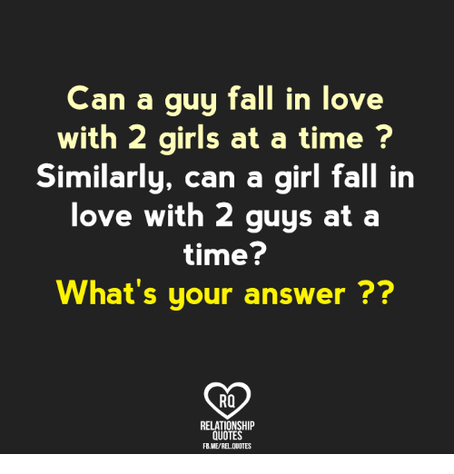 An A Guy Fall In Love With 2 Girls At A Time Similarly Can A Girl