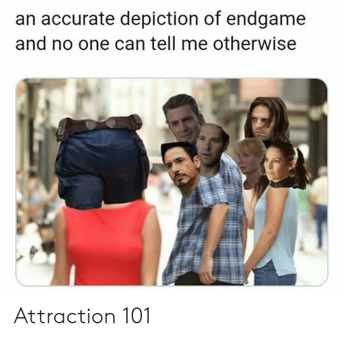 Can, One, and Endgame: an accurate depiction of endgame  and no one can tell me otherwise Attraction 101