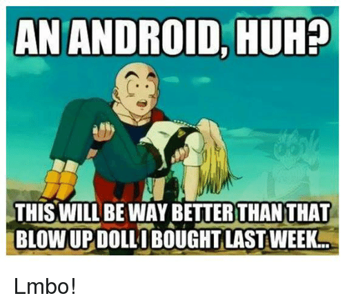 an android huh this will be way betterthan that blow 5527968 ✅ 25 best memes about blow up doll blow up doll memes