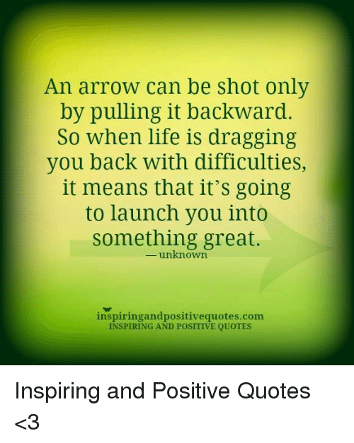 Arrow Quotes Life Interesting An Arrow Can Be Shot Onlypulling It Backward So When Life Is