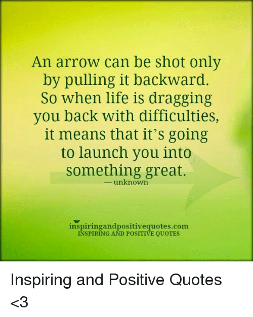 An Arrow Can Be Shot Only By Pulling It Backward So When Life Is Extraordinary Arrow Quotes Life