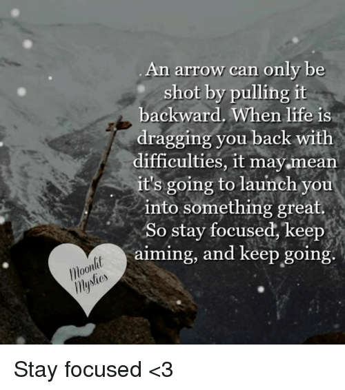 An Arrow Can Only Be Shot By Pulling It Backward When: An Arrow Can Only Be Shot By Pulling It Backward When Life