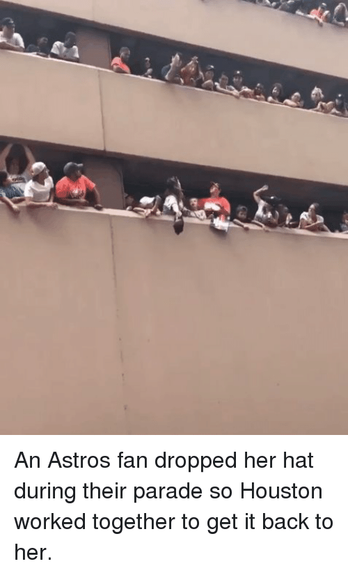 Funny, Astros, and Houston: An Astros fan dropped her hat during their parade so Houston worked together to get it back to her.