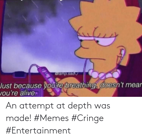 Memes, Depth, and Entertainment: An attempt at depth was made! #Memes #Cringe #Entertainment