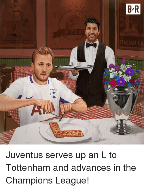 Champions League, Juventus, and League: an  B R  TALIA Juventus serves up an L to Tottenham and advances in the Champions League!