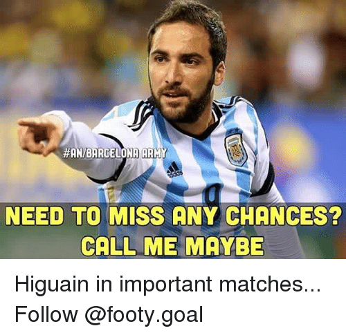 Barcelona, Call Me Maybe, and Memes:  #AN/BARCELONA)(ARM  NEED TO MISS ANY CHANCES?  CALL ME MAYBE Higuain in important matches... Follow @footy.goal