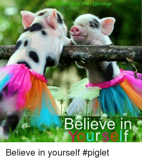 An Blessings Believe in Oure Believe in Yourself #Piglet