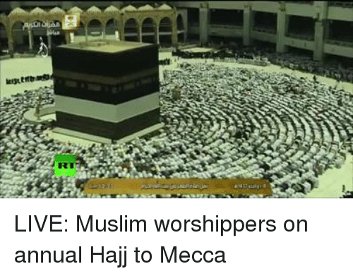 Dank, Muslim, and Live: an  eat eff  RT LIVE: Muslim worshippers on annual Hajj to Mecca