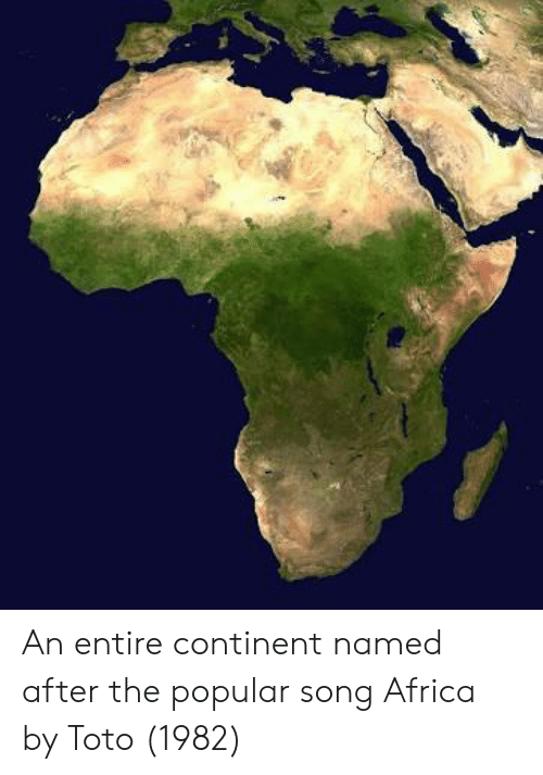 Map Of Africa Song.An Entire Continent Named After The Popular Song Africa By Toto 1982