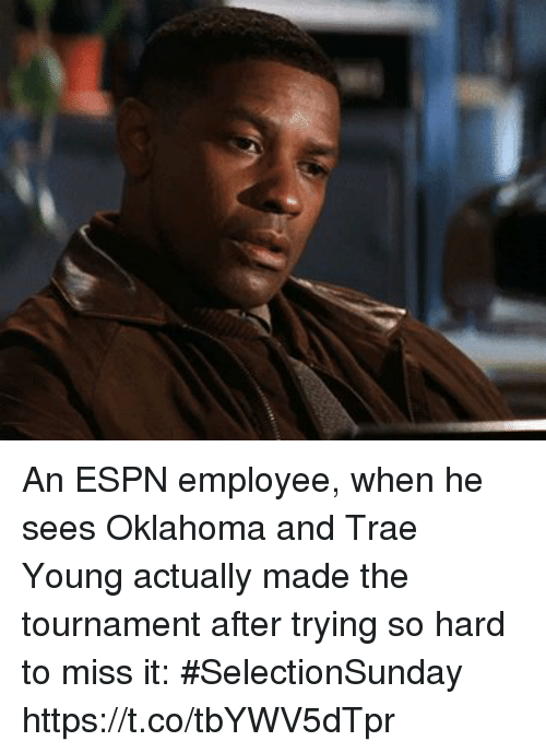 Espn, Sports, and Oklahoma: An ESPN employee, when he sees Oklahoma and Trae Young actually made the tournament after trying so hard to miss it: #SelectionSunday https://t.co/tbYWV5dTpr