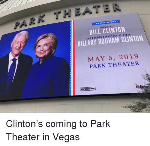 Bill Clinton, Las Vegas, and Live: AN EVENING WITH  PRESIDENT  BILL CLINTON  AND FORMER SECRETARY OF STATE  HILLARY RODHAM CLINTON  MAY 5, 2019  PARK THEATER  LIVE NATION  tis