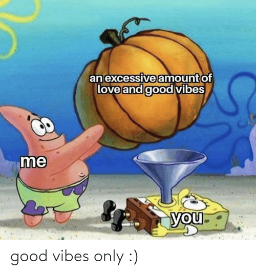 an-excessive-amount-of-love-and-good-vib