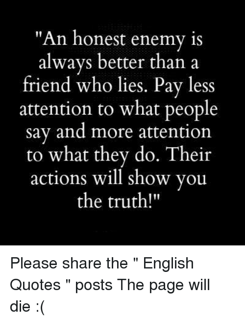 An Honest Enemy Is Always Better Than A Friend Who Lies Pay Less